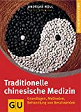 Traditionelle Chinesische Medizin: Traditionelle Chinesische Medizin: Grundlagen, Methoden, Behandlung von Beschwerden. Ganzheitlich leben