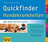 Hunde: Quickfinder Hundekrankheiten: Was fehlt meinem Hund? Schnelle Diagnose anhand praktischer Diagramm-Tafeln