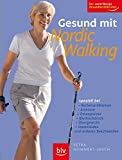 Nordic-Walking: Gesund mit Nordic Walking: So bleibe ich jung! speziell bei Rckenproblemen, Arthrose, Osteoporose, Bluthochdruck, bergewicht, Venenleiden und anderen Beschwerden