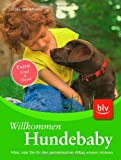 Hunde: Willkommen Hundebaby: Alles, was Sie fr den gemeinsamen Alltag wissen mssen Extra: Kind &amp; Hund