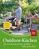 Grillen: Outdoor-Kchen: Im Garten kochen, grillen und genieen