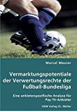 Fussball-Bundesliga: Vermarktungspotentiale der Verwertungsrechte der Fuball-Bundesliga: Eine anbieterspezifische Analyse fr Pay-TV-Anbieter
