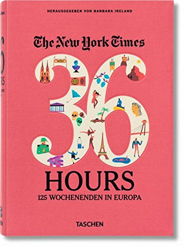 Barbara Ireland - The New York Times. 36 Hours. 125 Wochenenden in Europa