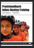 Inline-Skating: Praxishandbuch Inline-Skating-Training: Methodisches Inline-Skating-Training fr Kinder und Jugendliche