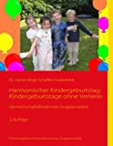 Kindergeburtstag: Harmonischer Kindergeburtstag: Kindergeburtstage ohne Verlierer: Gemeinschaftsfrdernde Gruppenspiele