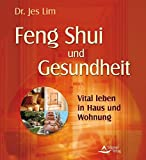 Feng Shui: Feng Shui und Gesundheit - Vital leben in Haus und Wohnung