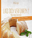 Kuchen: Lass Dich verfhren 2: Meine besten Backrezepte fr Gugelhupf und Kastenkuchen, Schnitten und Blechkuchen, Torten, Die sen Kleinen und Weihnachtskekse