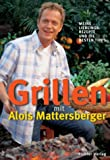 Grillen: Grillen mit Alois Mattersberger