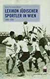 Sportler: Lexikon jdischer Sportler in Wien: 1900-1938