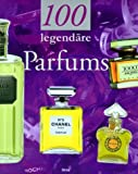 Parfum & Eau de Toilette: 100 legend�re Parfums