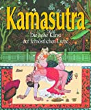 Kamasutra: Kamasutra. Die hohe Kunst der fernstlichen Liebe