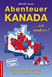Kanada: Abenteuer Kanada - Kanada ist anders: Reisen und Auswandern, Land - Leute - Leben