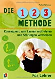 Lehrer: Die 1-2-3 Methode fr Lehrer: Konsequent zum Lernen motivieren und Strungen vermeiden - Klasse 1-8