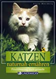 Katzen: Katzen naturnah ernhren: Frischftterung leicht gemacht