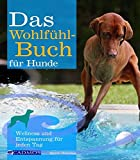 Hunde: Das Wohlfhlbuch fr Hunde: Wellness und Entspannung fr jeden Tag