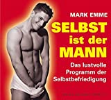 Selbstbefriedigung: Selbst ist der Mann. CD Das lustvolle Programm der Selbstbefriedigung