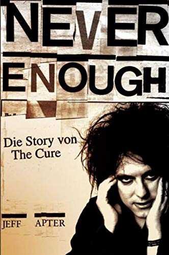Jeff Apter - Never Enough - Die Story von The Cure
