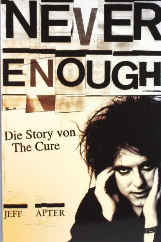 Apter, Jeff - Never Enough - Die Story von The Cure