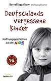 Kinderarmut: Deutschlands vergessene Kinder: Hoffnungsgeschichten aus der Arche