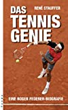 Tennis: Das Tennisgenie. Eine Roger Federer-Biografie