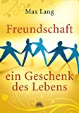 Freundschaft: Freundschaft - ein Geschenk des Lebens