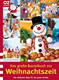 Das groe Bastelbuch zur Weihnachtszeit. Die schnsten Ideen fr die ganze Familie