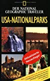 USA: National Geographic Traveler. USA Nationalparks: Reise- und Naturfhrer der 58 Nationalparks. Ausfhrliche Routenbeschreibungen. Praktische Reiseinformationen