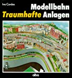 Modelleisenbahn: Modellbahn. Traumhafte Anlagen