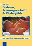Diabetes: Diabetes, Schwangerschaft &amp; Kinderglck
