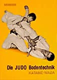 Judo: Die Judo Bodentechnik. Katame-Waza