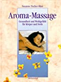 Aromamassage: Aromamassage. Gesundheit und Wohlgefhl fr Krper und Seele