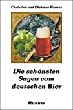Bier: Die schnsten Sagen vom deutschen Bier