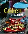 Grillen: Grillen fr Genieer. 70 moderne Rezepte