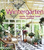 Wintergarten: Wintergrten: Baustile - Einrichtung - Technik - Pflanzen - Glashuser