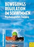 Schwimmen: Bewegungsregulation im Schwimmen. Psychologisches Training