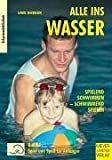 Schwimmen: Alle ins Wasser Bd. 1. Spiel und Spa fr Anfnger. Spielend schwimmen - schwimmend spielen