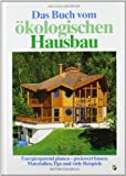 Hausbau: Das Buch vom kologischen Hausbau: Energiesparend planen - preiswert bauen. Materialien, Tips und viele Beispiele