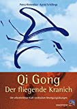 Qi Gong: Qi Gong - Der fliegende Kranich: Die selbstheilende Kraft meditativer Bewegungsbungen
