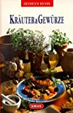 Kruter & Gewrze: Kruter und Gewrze. 76 pikante Rezepte aus aller Welt