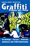 Graffiti: Graffiti, Problem oder Kultur