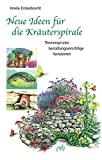 Kruterspirale: Neue Ideen fr die Kruterspirale. Themenspiralen - Gestaltungsvorschlge - Variationen