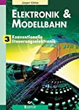 Modelleisenbahn: Elektronik und Modellbahn 3: Konventionelle Steuerungselektronik