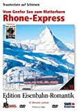 Eisenbahn-Romantik 19. Rhone-Express - Vom Genfer See zum Matterhorn - Traumreisen auf Schienen - Edition Eisenbahn-Romantik