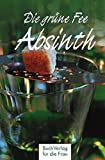 Absinth: Die gr�ne Fee: Absinth