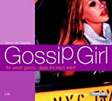 Gossip Girl 02. Ihr wisst genau, dass ihr mich liebt.