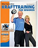 Krafttraining: Silver Generation: Krafttraining fr Senioren: Muskulre Fitness aufbauen, bewahren, steigern