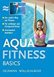 Aqua-Fitness: Aquafitness Basics: Der sanfte Weg zur Fitness. Fr Anfnger und Fortgeschrittene. Anschaulich bebildert