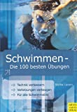 Schwimmen: Schwimmen - Die 100 besten bungen: Die 100 besten bungen. Technik verbessern. Verletzungen vorbeugen. Fr alle Schwimmstile