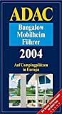 Campingpltze: ADAC Bungalow-Mobilheim-Fhrer 2004