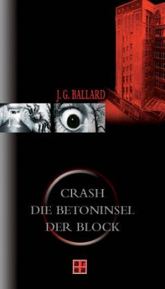J. G. Ballard - Crash / Die Betoninsel / Der Block